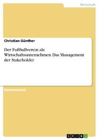 Cover Der Fußballverein als Wirtschaftsunternehmen. Das Management der Stakeholder