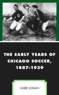 Cover The Early Years of Chicago Soccer, 1887–1939