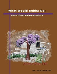 Cover What Would Bubba Do: Birch Clump Village Reader 5