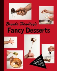 Cover Brooks Headley's Fancy Desserts: The Recipes of Del Posto's James Beard Award-Winning Pastry Chef