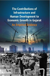 Cover The Contributions of Infrastructure and Human Development To Economic Growth in Gujarat
