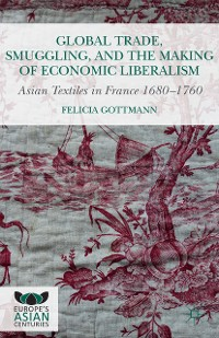 Cover Global Trade, Smuggling, and the Making of Economic Liberalism