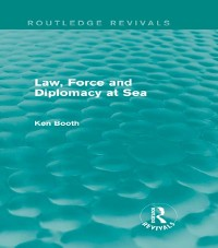 Cover Law, Force and Diplomacy at Sea (Routledge Revivals)