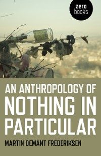 Cover An Anthropology of Nothing in Particular