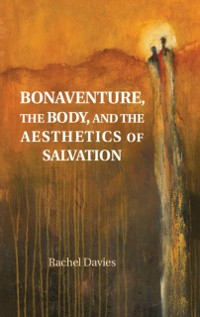 Cover Bonaventure, the Body, and the Aesthetics of Salvation