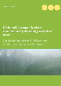Cover Kinder mit Asperger-Syndrom erkennen und ( ein wenig ) verstehen lernen