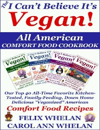 """Cover The I Can't Believe It's Vegan! All American Comfort Food Cookbook: Our Top 40 All-time Favorite Kitchen-tested, Family-feeding, Down Home Delicious """"Veganized"""" American Comfort Food Recipes"""
