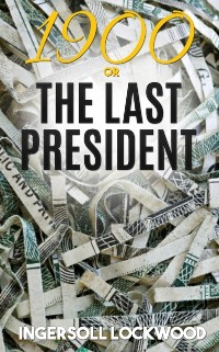 Cover 1900; or, The Last President