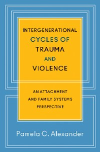 Cover Intergenerational Cycles of Trauma and Violence: An Attachment and Family Systems Perspective