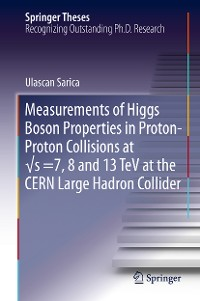 Cover Measurements of Higgs Boson Properties in Proton-Proton Collisions at √s =7, 8 and 13 TeV at the CERN Large Hadron Collider
