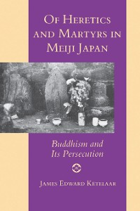 Cover Of Heretics and Martyrs in Meiji Japan