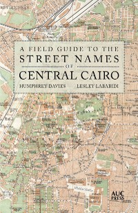 Cover A Field Guide to the Street Names of Central Cairo