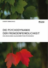 Cover Die Psychodynamik der Fremdenfeindlichkeit. Erklärung eines allgegenwärtigen Phänomens