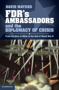 Cover FDR's Ambassadors and the Diplomacy of Crisis