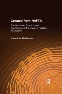 Cover Created from NAFTA: The Structure, Function and Significance of the Treaty's Related Institutions