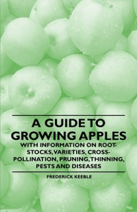 Cover Guide to Growing Apples with Information on Root-Stocks, Varieties, Cross-Pollination, Pruning, Thinning, Pests and Diseases