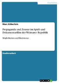 Cover Propaganda und Zensur im Spiel- und Dokumentarfilm der Weimarer Republik