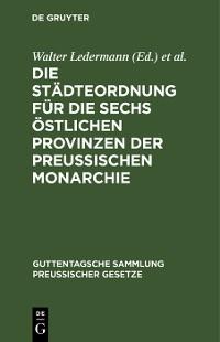 Cover Die Städteordnung für die sechs östlichen Provinzen der Preussischen Monarchie