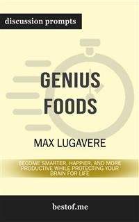 "Cover Summary: ""Genius Foods: Become Smarter, Happier, and More Productive While Protecting Your Brain for Life"" by Max Lugavere - Discussion Prompts"