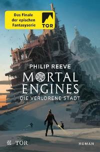 Cover Mortal Engines - Die verlorene Stadt