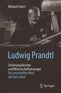 Cover Ludwig Prandtl – Strömungsforscher und Wissenschaftsmanager