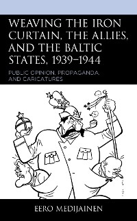 Cover Weaving the Iron Curtain, the Allies, and the Baltic States, 1939–1944