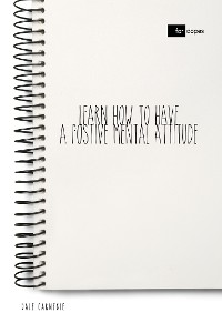 Cover Learn How to Have a Positive Mental Attitude