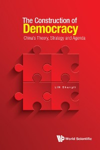Cover Construction Of Democracy, The: China's Theory, Strategy And Agenda