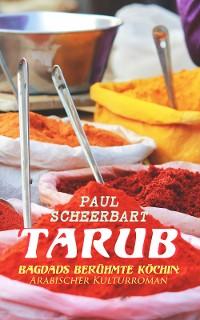 Cover Tarub - Bagdads berühmte Köchin: Arabischer Kulturroman