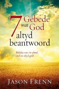 Cover 7 Gebede wat God altyd beantwoord