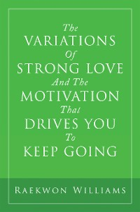 Cover The Variations of Strong Love and the Motivation That Drives You to Keep Going