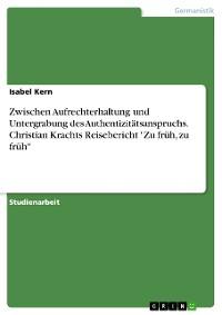 """Cover Zwischen Aufrechterhaltung und Untergrabung des Authentizitätsanspruchs. Christian Krachts Reisebericht """"Zu früh, zu früh"""""""