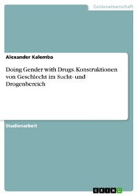 Cover Doing Gender with Drugs. Konstruktionen von Geschlecht im Sucht- und Drogenbereich