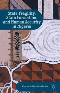 Cover State Fragility, State Formation, and Human Security in Nigeria