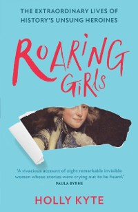 Cover Roaring Girls: The forgotten feminists of British history