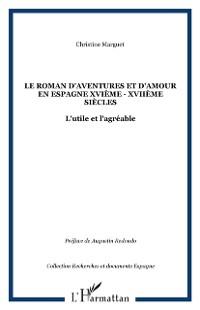Cover Le roman d'aventures et d'amour en Espagne XVIeme - XVIIeme siecles