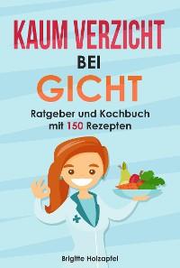 Cover Kaum Verzicht bei Gicht: Gicht Kochbuch & Ratgeber