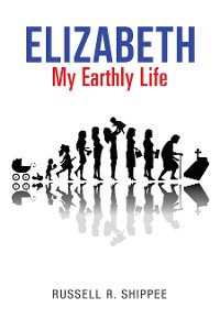 Cover Elizabeth My Earthly Life