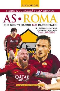 Cover Storie e curiosità sulla grande AS Roma che non ti hanno mai raccontato
