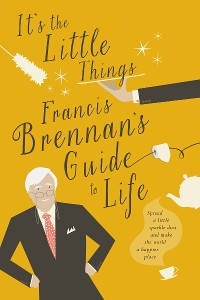 Cover It's The Little Things – Francis Brennan's Guide to Life