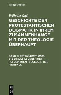 Cover Der Synkretismus. Die Schulbildungen der reformirten Theologie. Der Pietismus
