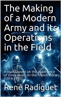 Cover The Making of a Modern Army and its Operations in the Field