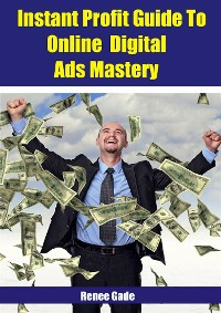 Cover Instant  Profit Guide To Online Digital Ads Mastery