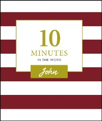 Cover 10 Minutes in the Word: John