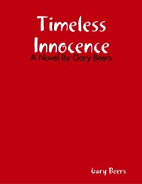 Cover Timeless Innocence: A Novel By Gary Beers