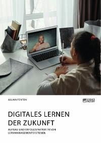 Cover Digitales Lernen der Zukunft. Aufbau und Erfolgsfaktoren von Lernmanagementsystemen