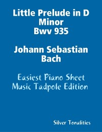 Cover Little Prelude in D Minor Bwv 935 Johann Sebastian Bach - Easiest Piano Sheet Music Tadpole Edition