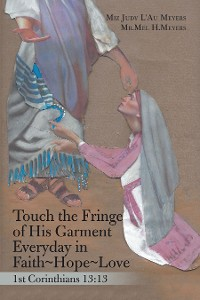 Cover Touch the Fringe of His Garment Everyday in Faith~Hope~Love