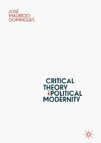 Cover Critical Theory and Political Modernity