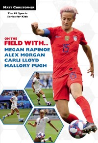 Cover On the Field with...Megan Rapinoe, Alex Morgan, Carli Lloyd, and Mallory Pugh